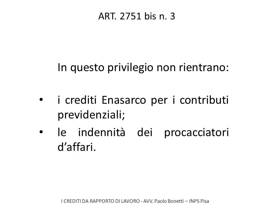 I CREDITI DA RAPPORTO DI LAVORO - AVV. Paolo Bonetti – INPS Pisa ART. 2751 bis n. 3 In questo privilegio non rientrano: i crediti Enasarco per i contr
