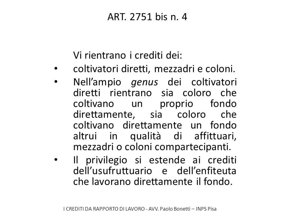 I CREDITI DA RAPPORTO DI LAVORO - AVV. Paolo Bonetti – INPS Pisa ART. 2751 bis n. 4 Vi rientrano i crediti dei: coltivatori diretti, mezzadri e coloni