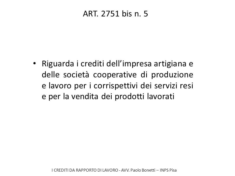 I CREDITI DA RAPPORTO DI LAVORO - AVV. Paolo Bonetti – INPS Pisa ART. 2751 bis n. 5 Riguarda i crediti dellimpresa artigiana e delle società cooperati