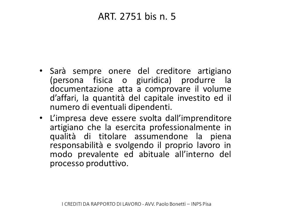 I CREDITI DA RAPPORTO DI LAVORO - AVV. Paolo Bonetti – INPS Pisa ART. 2751 bis n. 5 Sarà sempre onere del creditore artigiano (persona fisica o giurid