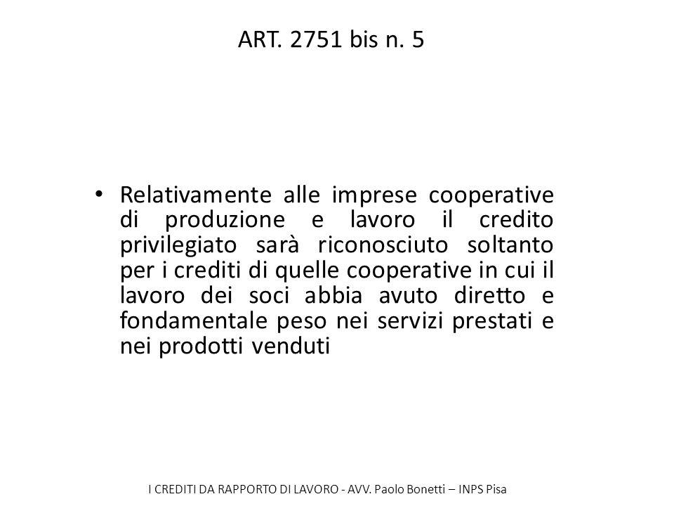 I CREDITI DA RAPPORTO DI LAVORO - AVV. Paolo Bonetti – INPS Pisa ART. 2751 bis n. 5 Relativamente alle imprese cooperative di produzione e lavoro il c