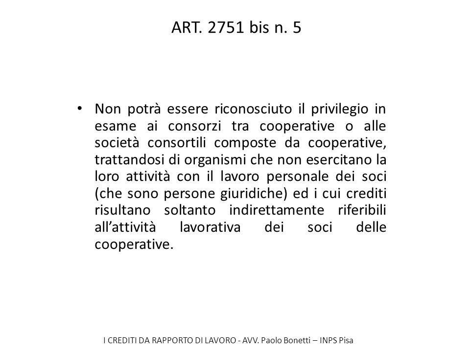 I CREDITI DA RAPPORTO DI LAVORO - AVV. Paolo Bonetti – INPS Pisa ART. 2751 bis n. 5 Non potrà essere riconosciuto il privilegio in esame ai consorzi t