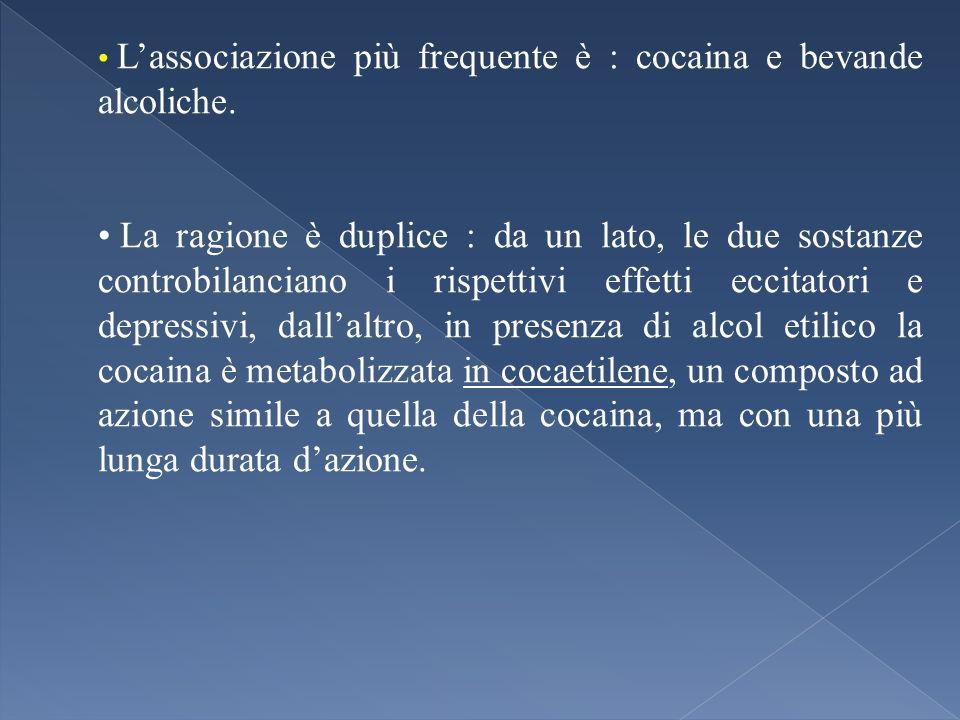 Lassociazione più frequente è : cocaina e bevande alcoliche. La ragione è duplice : da un lato, le due sostanze controbilanciano i rispettivi effetti