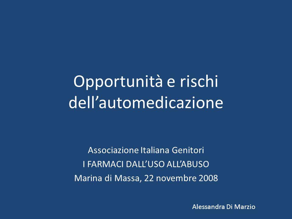 Opportunità e rischi dellautomedicazione Associazione Italiana Genitori I FARMACI DALLUSO ALLABUSO Marina di Massa, 22 novembre 2008 Alessandra Di Marzio
