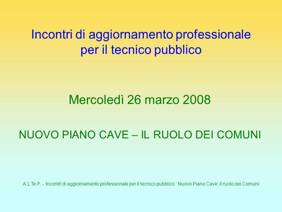 A.L.Te.P. - Incontri di aggiornamento professionale per il tecnico pubblico Nuovo Piano Cave: il ruolo dei Comuni Incontri di aggiornamento profession