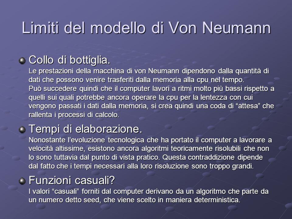 Limiti del modello di Von Neumann Collo di bottiglia. Le prestazioni della macchina di von Neumann dipendono dalla quantità di dati che possono venire