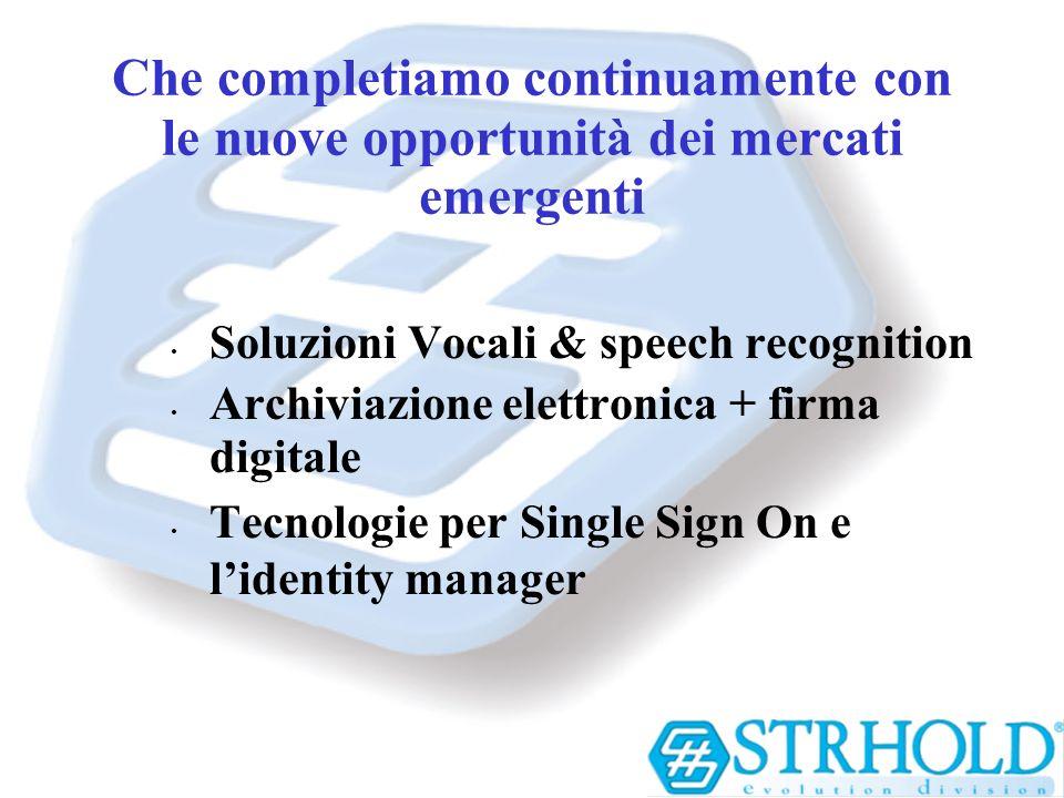 Che completiamo continuamente con le nuove opportunità dei mercati emergenti Soluzioni Vocali & speech recognition Archiviazione elettronica + firma d