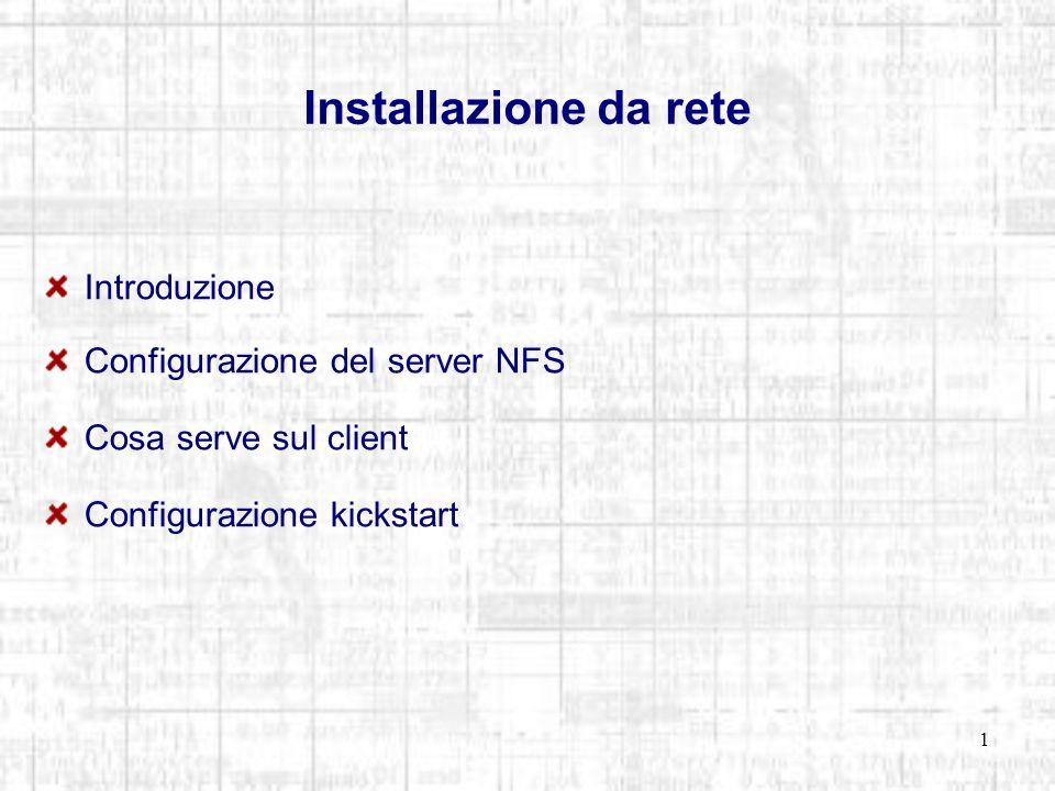 1 Installazione da rete Introduzione Configurazione del server NFS Cosa serve sul client Configurazione kickstart
