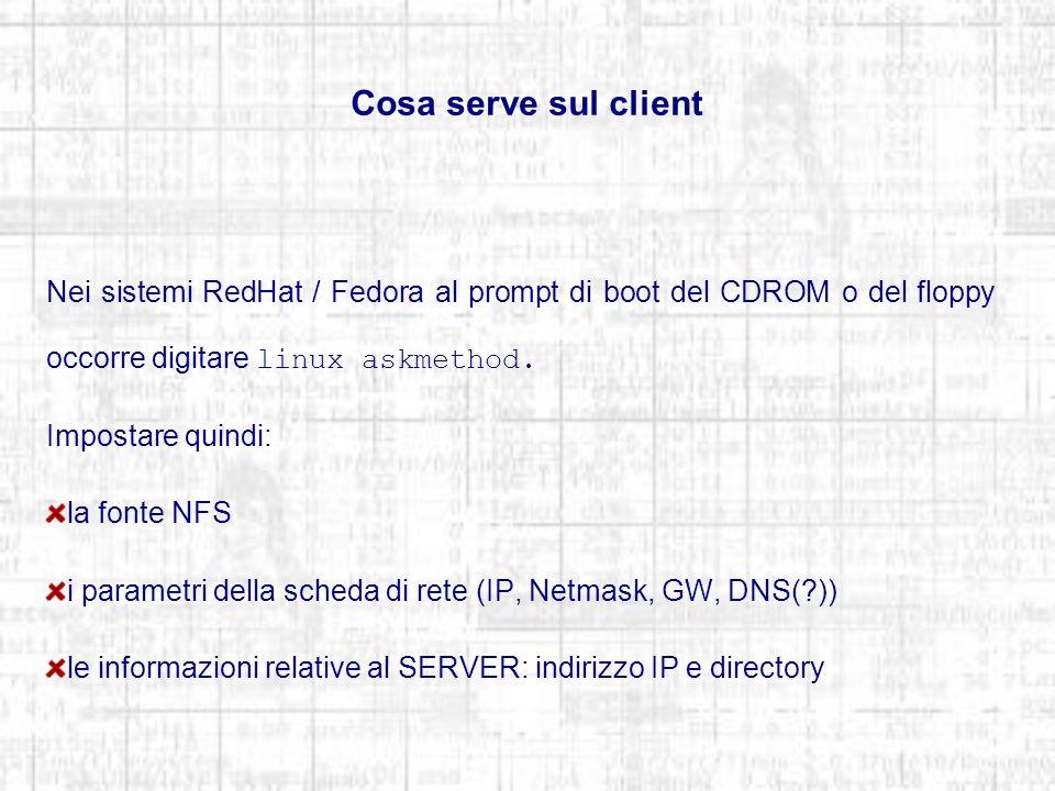 Cosa serve sul client Nei sistemi RedHat / Fedora al prompt di boot del CDROM o del floppy occorre digitare linux askmethod. Impostare quindi: la font