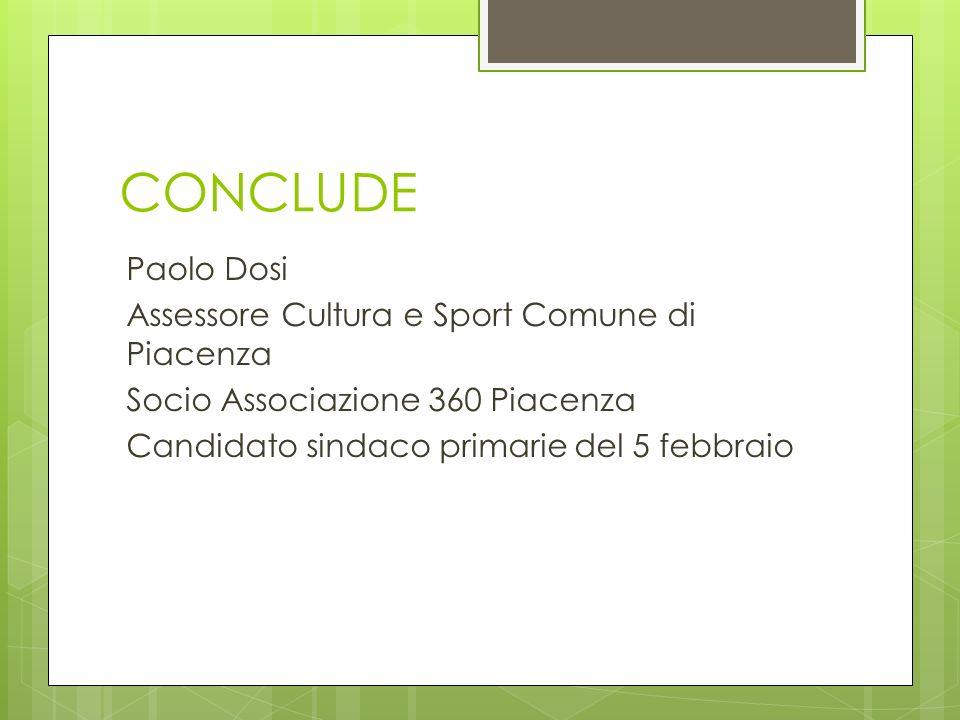CONCLUDE Paolo Dosi Assessore Cultura e Sport Comune di Piacenza Socio Associazione 360 Piacenza Candidato sindaco primarie del 5 febbraio