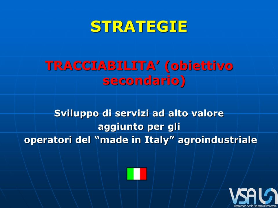 STRATEGIE TRACCIABILITA (obiettivo secondario) Sviluppo di servizi ad alto valore aggiunto per gli operatori del made in Italy agroindustriale operatori del made in Italy agroindustriale