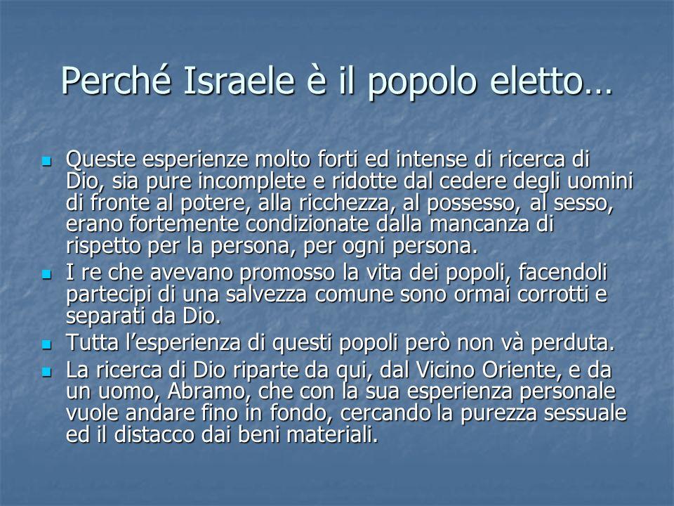 Perché Israele è il popolo eletto… Queste esperienze molto forti ed intense di ricerca di Dio, sia pure incomplete e ridotte dal cedere degli uomini d