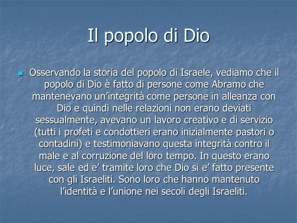 Il popolo di Dio Osservando la storia del popolo di Israele, vediamo che il popolo di Dio è fatto di persone come Abramo che mantenevano unintegrità c