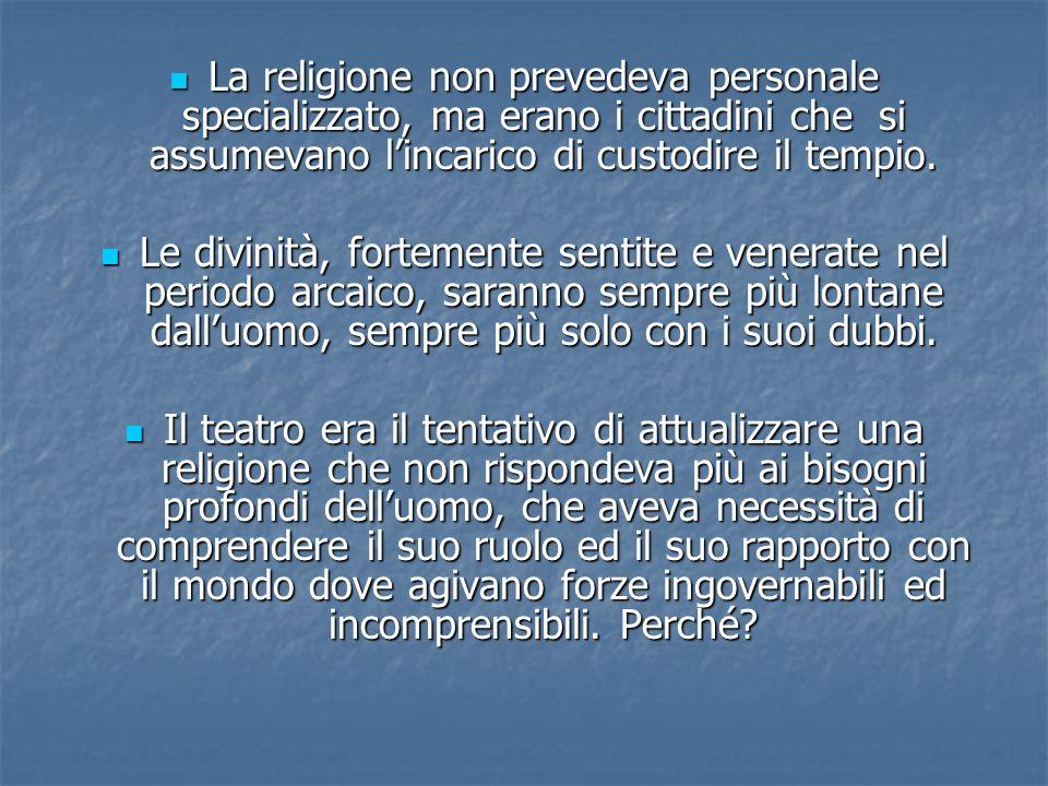 La religione non prevedeva personale specializzato, ma erano i cittadini che si assumevano lincarico di custodire il tempio. La religione non prevedev