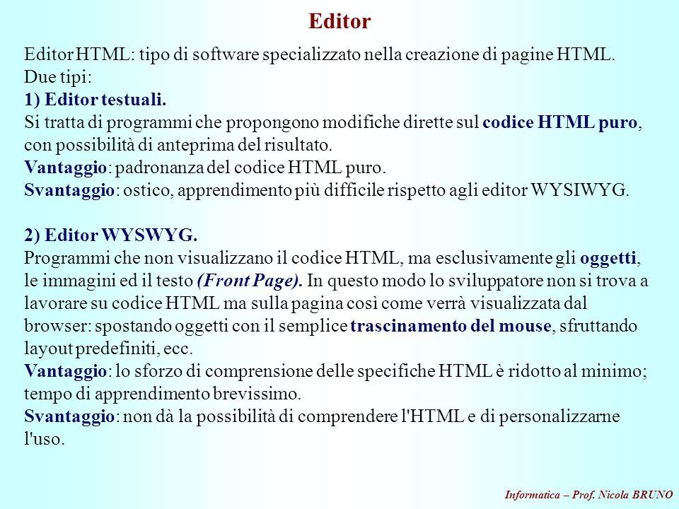 Informatica – Prof. Nicola BRUNO Editor Editor HTML: tipo di software specializzato nella creazione di pagine HTML. Due tipi: 1) Editor testuali. Si t