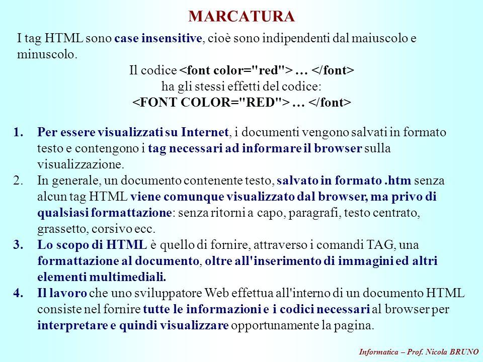 Informatica – Prof. Nicola BRUNO MARCATURA I tag HTML sono case insensitive, cioè sono indipendenti dal maiuscolo e minuscolo. Il codice … ha gli stes