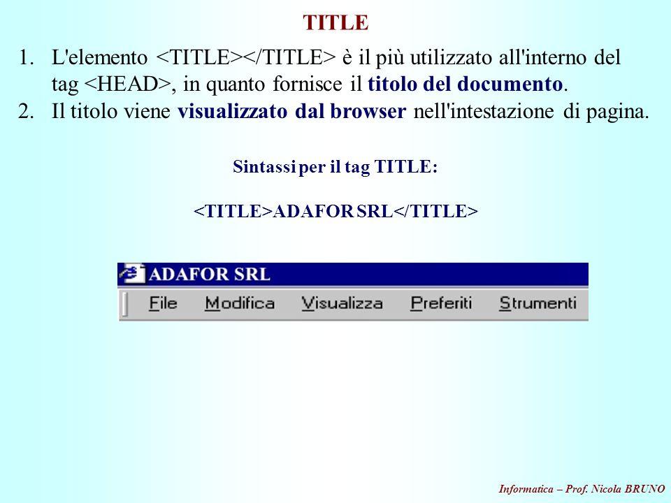 Informatica – Prof. Nicola BRUNO TITLE 1.L'elemento è il più utilizzato all'interno del tag, in quanto fornisce il titolo del documento. 2.Il titolo v