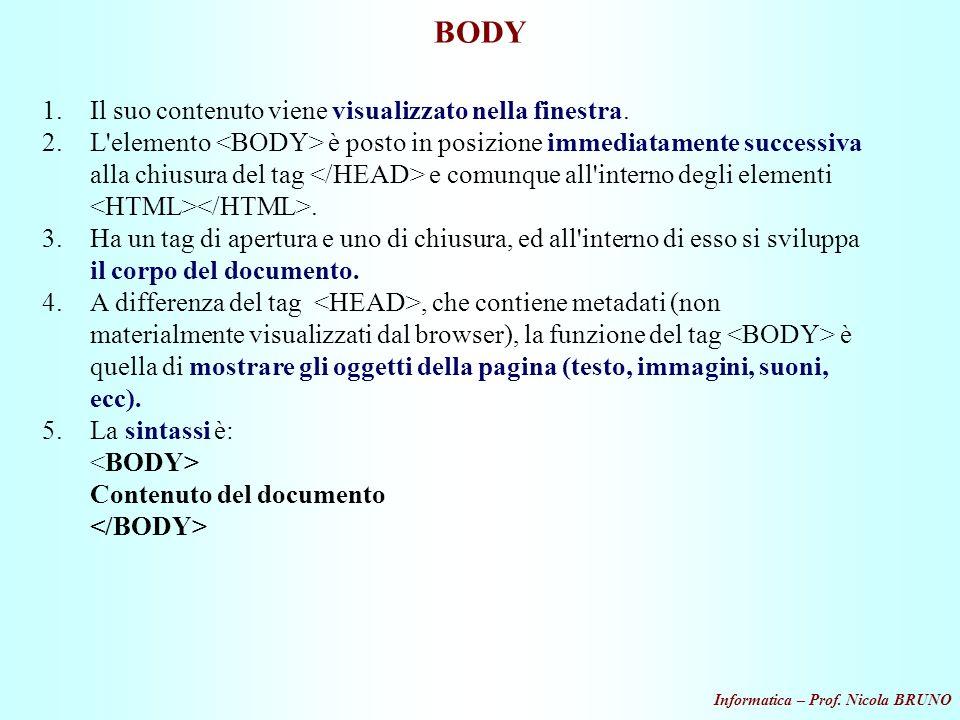 Informatica – Prof. Nicola BRUNO BODY 1.Il suo contenuto viene visualizzato nella finestra. 2.L'elemento è posto in posizione immediatamente successiv