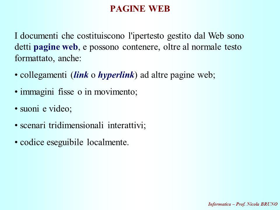 Informatica – Prof. Nicola BRUNO PAGINE WEB I documenti che costituiscono l'ipertesto gestito dal Web sono detti pagine web, e possono contenere, oltr
