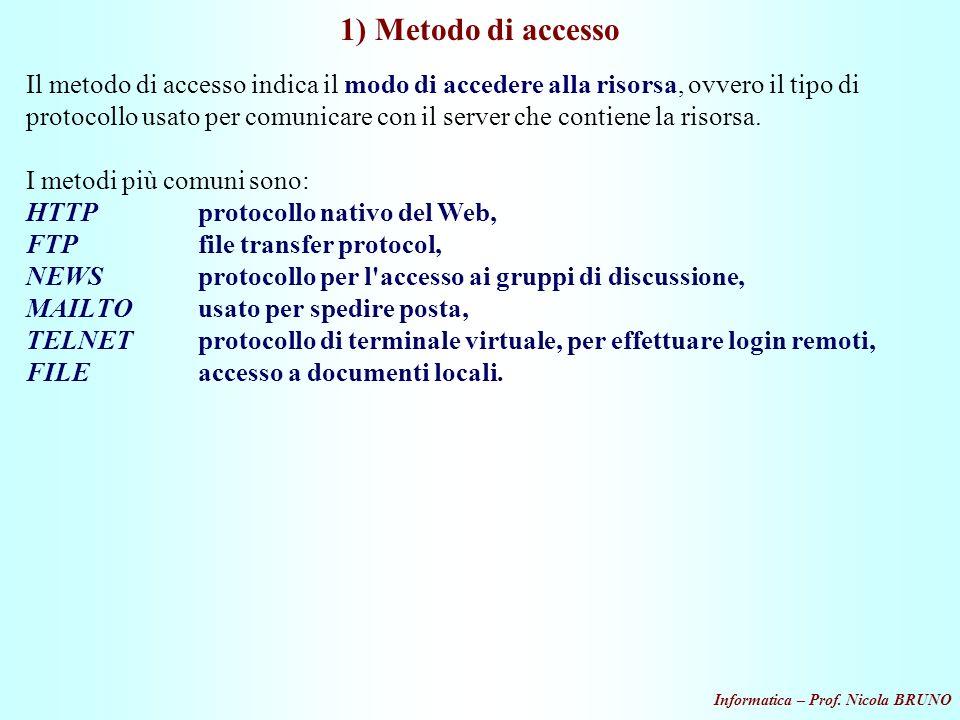 Informatica – Prof. Nicola BRUNO 1) Metodo di accesso Il metodo di accesso indica il modo di accedere alla risorsa, ovvero il tipo di protocollo usato