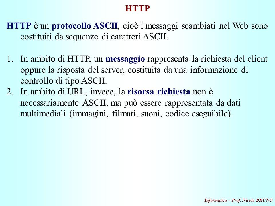 Informatica – Prof. Nicola BRUNO HTTP HTTP è un protocollo ASCII, cioè i messaggi scambiati nel Web sono costituiti da sequenze di caratteri ASCII. 1.