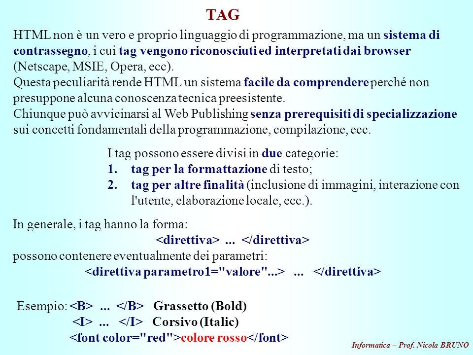 Informatica – Prof. Nicola BRUNO TAG HTML non è un vero e proprio linguaggio di programmazione, ma un sistema di contrassegno, i cui tag vengono ricon