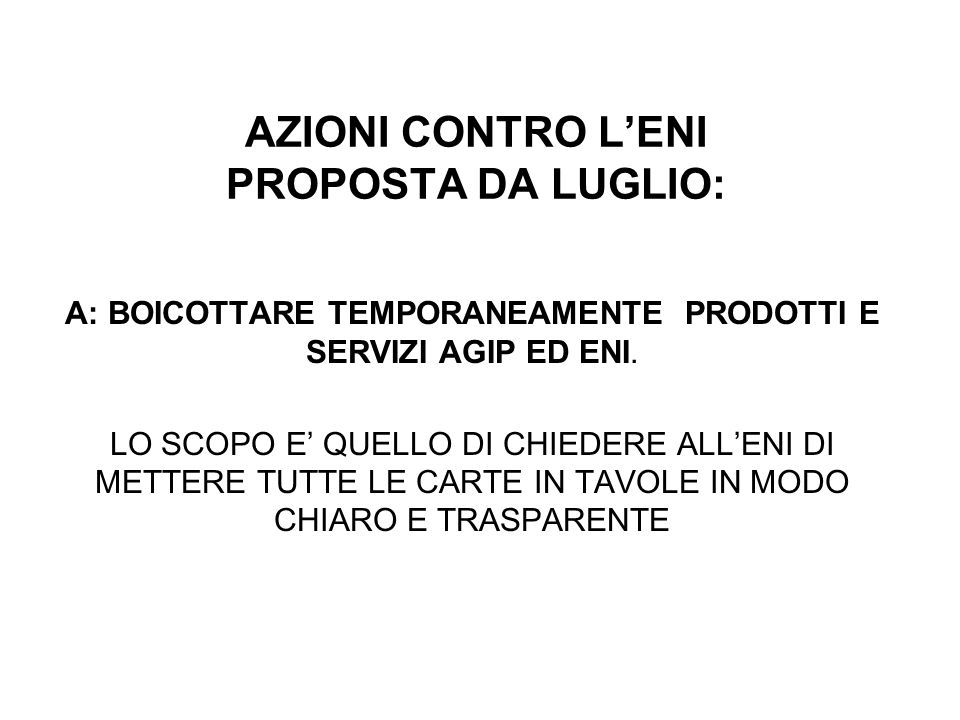AZIONI CONTRO LENI PROPOSTA DA LUGLIO: A: BOICOTTARE TEMPORANEAMENTE PRODOTTI E SERVIZI AGIP ED ENI.