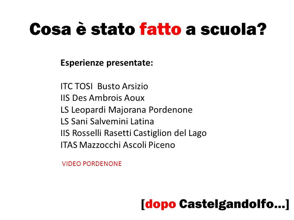 Cosa è stato fatto a scuola? [dopo Castelgandolfo…] Esperienze presentate: ITC TOSI Busto Arsizio IIS Des Ambrois Aoux LS Leopardi Majorana Pordenone