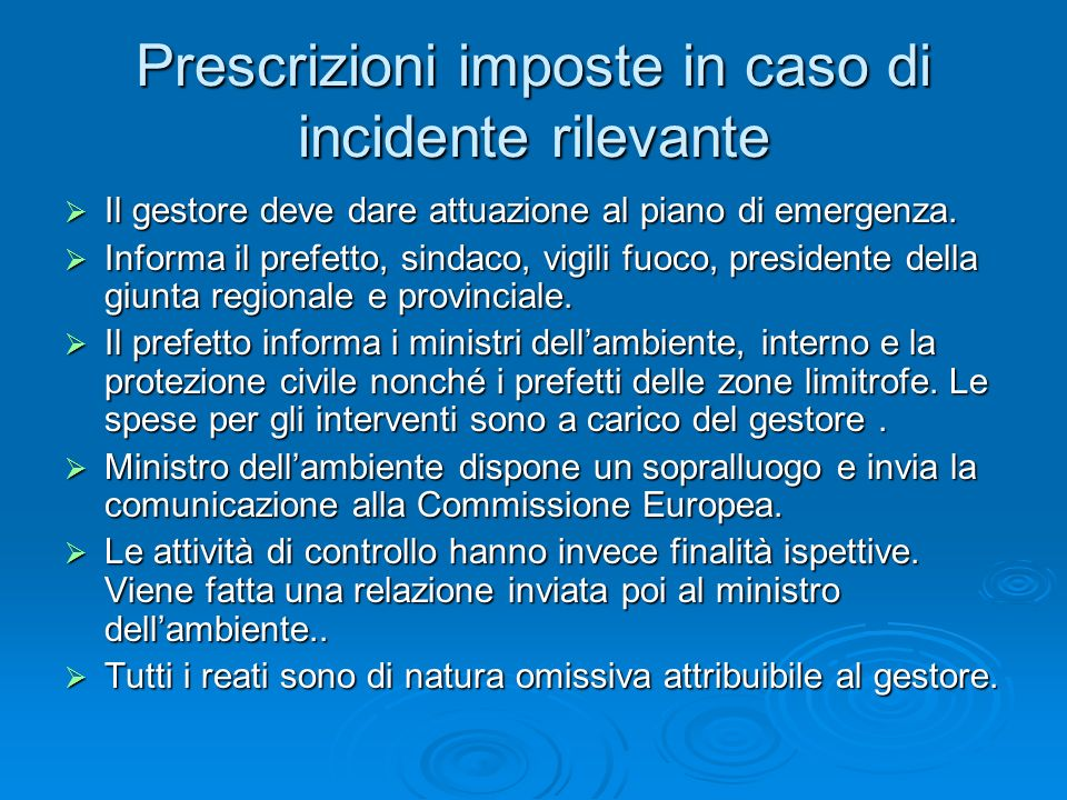 Prescrizioni imposte in caso di incidente rilevante Il gestore deve dare attuazione al piano di emergenza. Il gestore deve dare attuazione al piano di