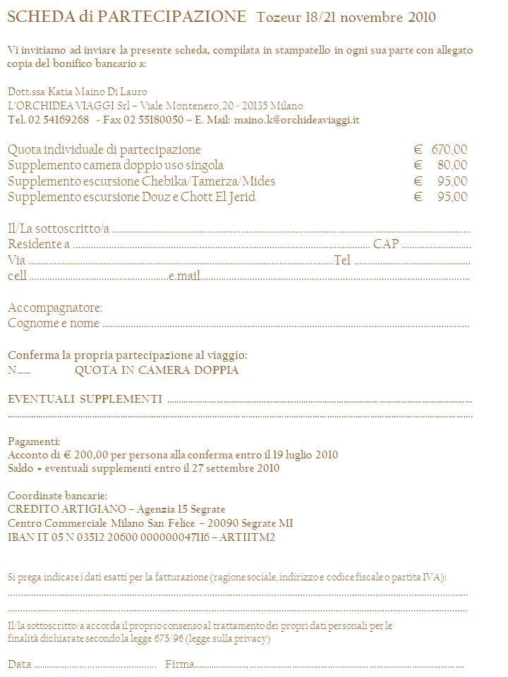SCHEDA di PARTECIPAZIONE Tozeur 18/21 novembre 2010 Vi invitiamo ad inviare la presente scheda, compilata in stampatello in ogni sua parte con allegat