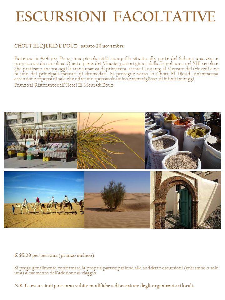 CHOTT EL DJERID E DOUZ– sabato 20 novembre Partenza in 4x4 per Douz, una piccola città tranquilla situata alle porte del Sahara: una vera e propria oa