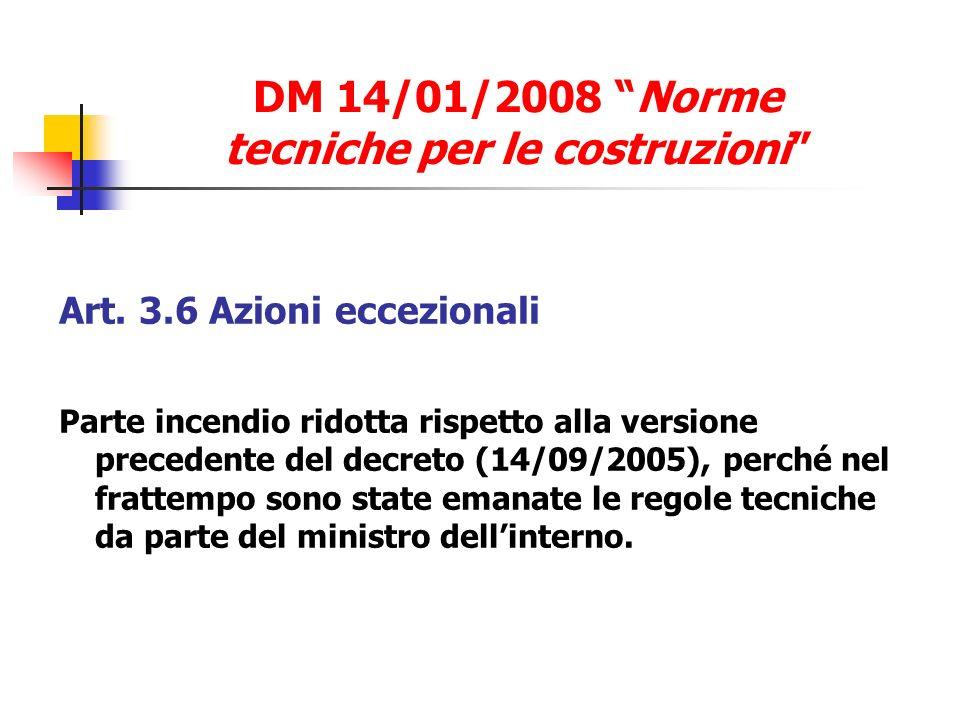 Art. 3.6 Azioni eccezionali Parte incendio ridotta rispetto alla versione precedente del decreto (14/09/2005), perché nel frattempo sono state emanate