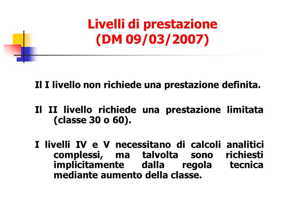 Il I livello non richiede una prestazione definita. Il II livello richiede una prestazione limitata (classe 30 o 60). I livelli IV e V necessitano di