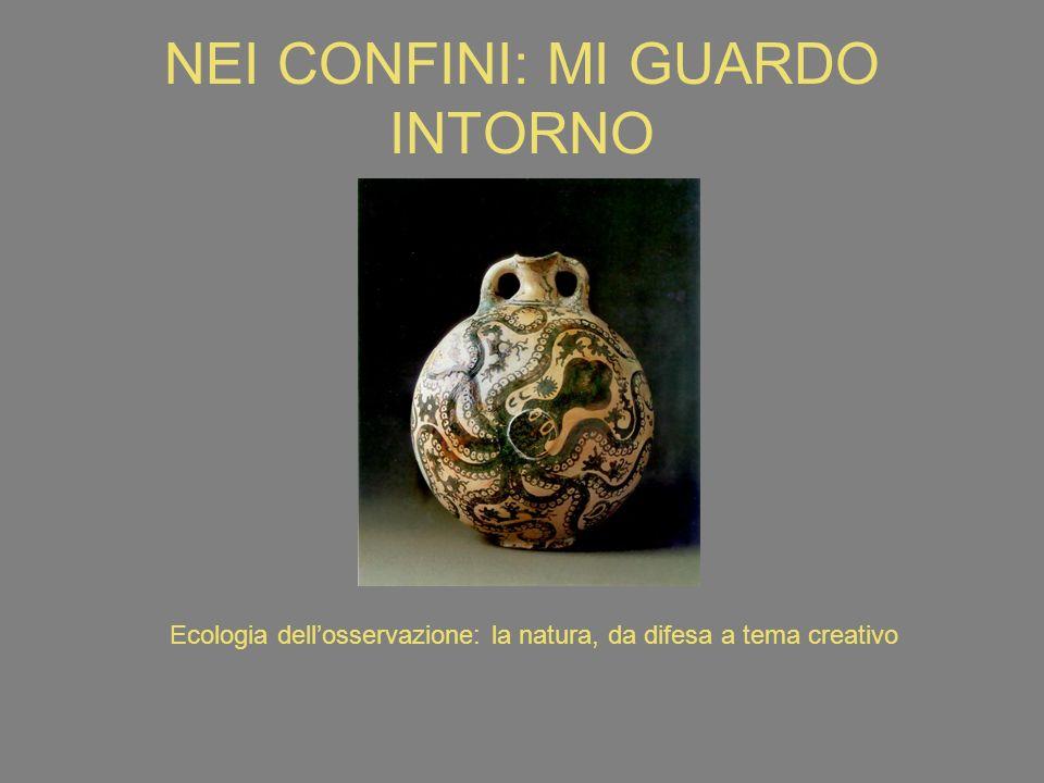 NEI CONFINI: MI GUARDO INTORNO Ecologia dellosservazione: la natura, da difesa a tema creativo
