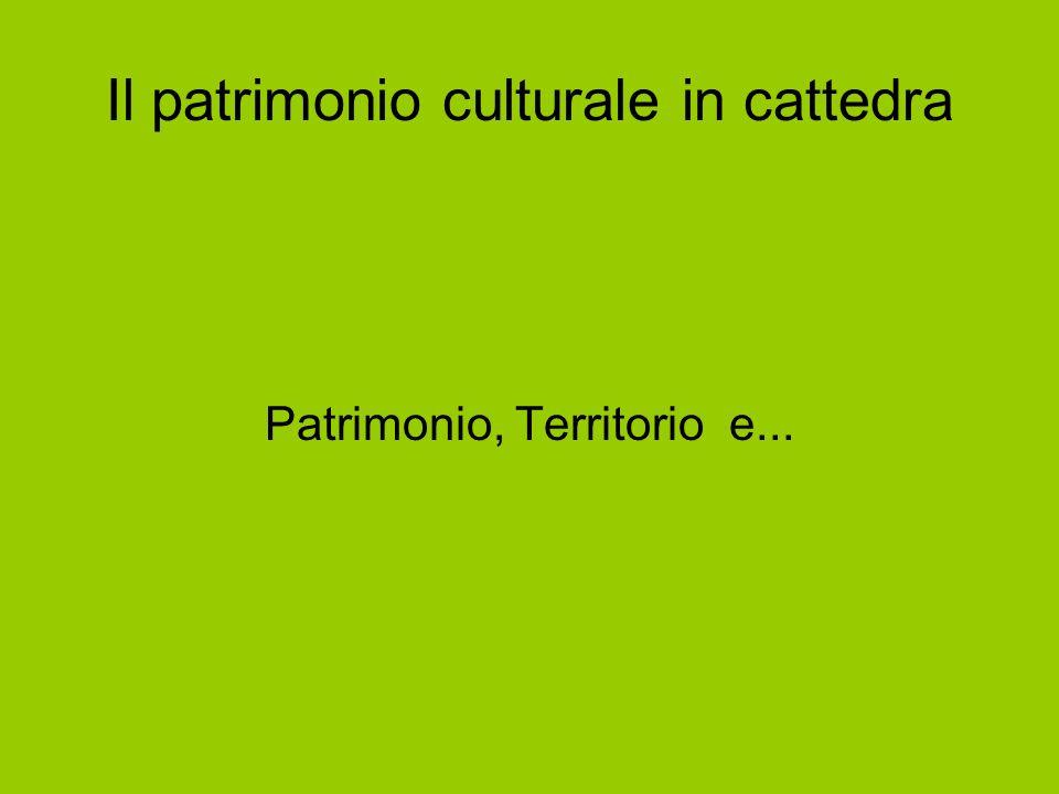 Il patrimonio culturale in cattedra Patrimonio, Territorio e...