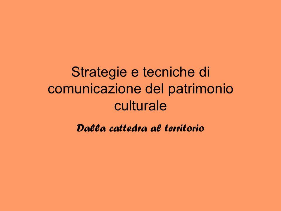 Strategie e tecniche di comunicazione del patrimonio culturale Dalla cattedra al territorio