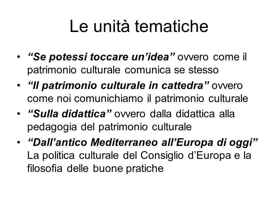 Le unità tematiche Se potessi toccare unidea ovvero come il patrimonio culturale comunica se stesso Il patrimonio culturale in cattedra ovvero come no
