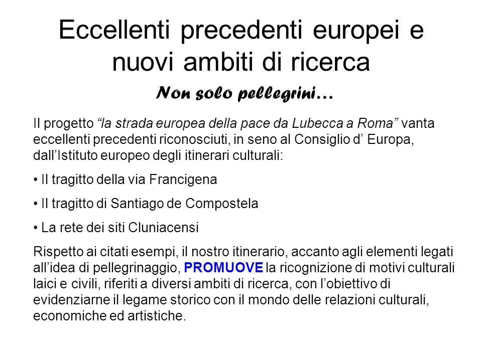 Eccellenti precedenti europei e nuovi ambiti di ricerca Non solo pellegrini… Il progetto la strada europea della pace da Lubecca a Roma vanta eccellen
