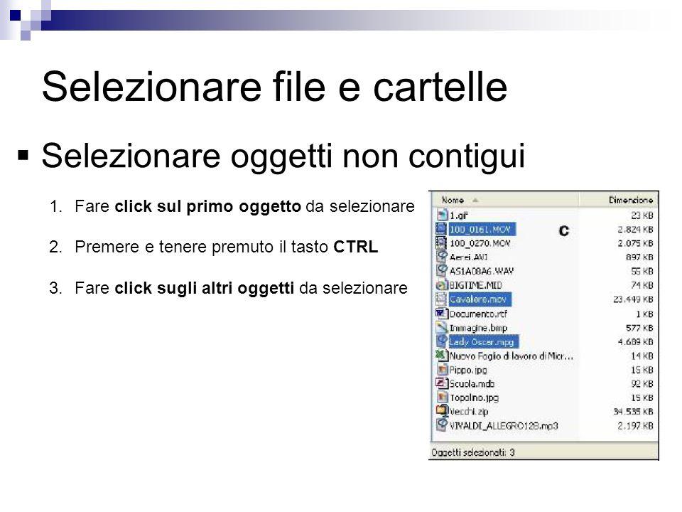 Selezionare file e cartelle Selezionare oggetti non contigui 1.Fare click sul primo oggetto da selezionare 2.Premere e tenere premuto il tasto CTRL 3.Fare click sugli altri oggetti da selezionare