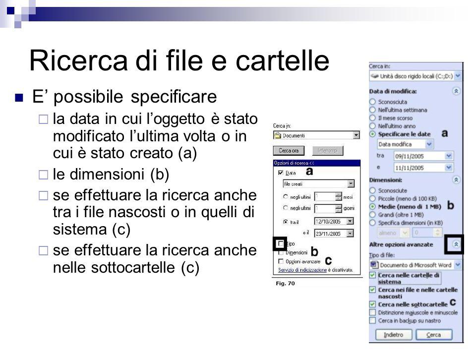 Ricerca di file e cartelle E possibile specificare la data in cui loggetto è stato modificato lultima volta o in cui è stato creato (a) le dimensioni (b) se effettuare la ricerca anche tra i file nascosti o in quelli di sistema (c) se effettuare la ricerca anche nelle sottocartelle (c)