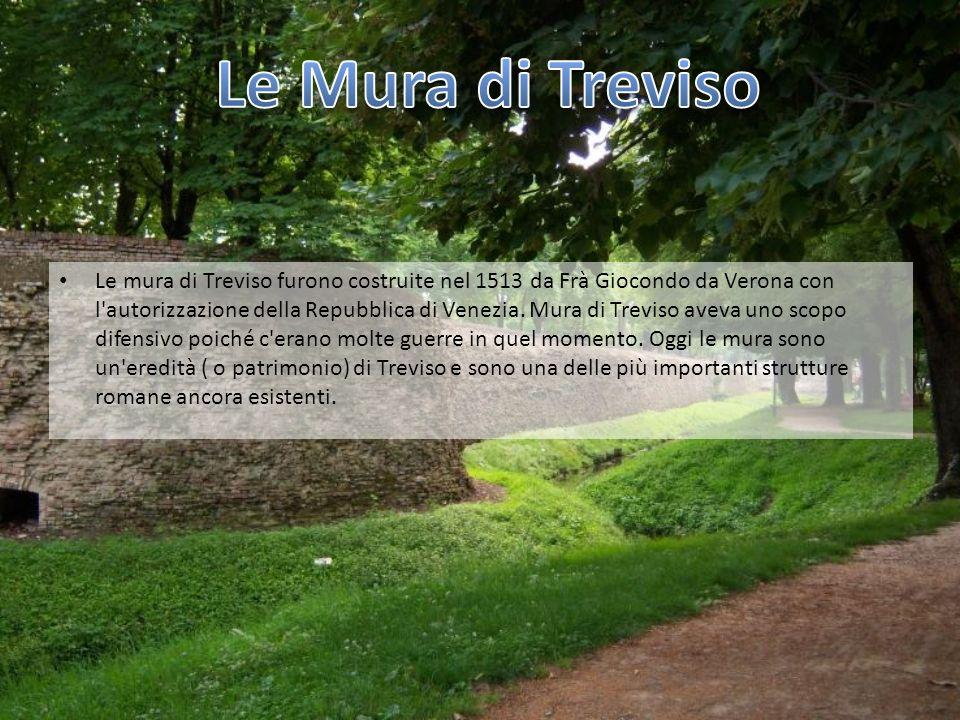 Le mura di Treviso furono costruite nel 1513 da Frà Giocondo da Verona con l'autorizzazione della Repubblica di Venezia. Mura di Treviso aveva uno sco