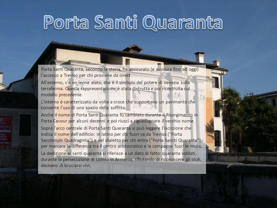 Porta Santi Quaranta, secondo la storia, ha assicurato (e assicura fino ad oggi) l'accesso a Treviso per chi proviene da ovest All'esterno, c'è un leo