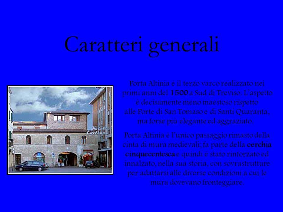 Caratteri generali Porta Altinia è il terzo varco realizzato nei primi anni del 1500 a Sud di Treviso. Laspetto è decisamente meno maestoso rispetto a