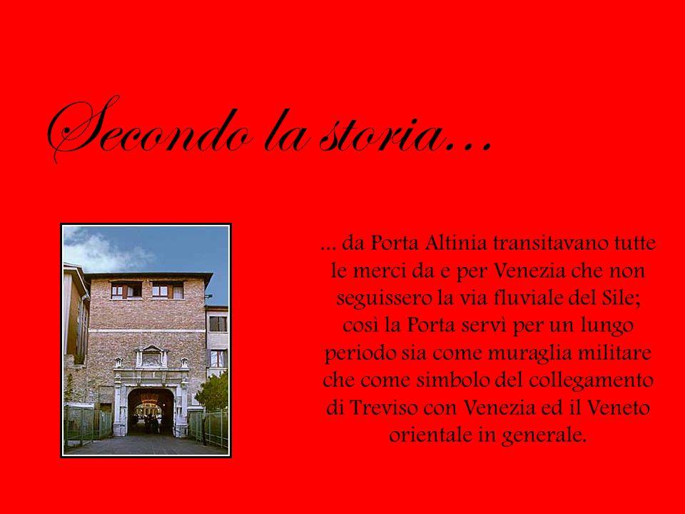 ... da Porta Altinia transitavano tutte le merci da e per Venezia che non seguissero la via fluviale del Sile; così la Porta servì per un lungo period
