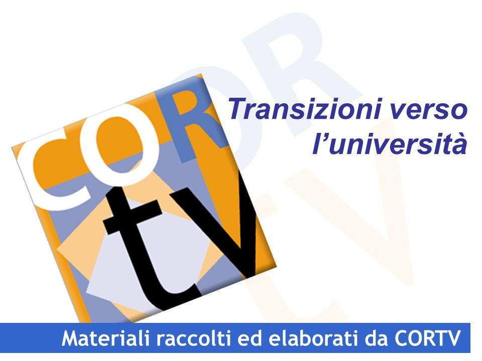 Materiali raccolti ed elaborati da CORTV Transizioni verso luniversità