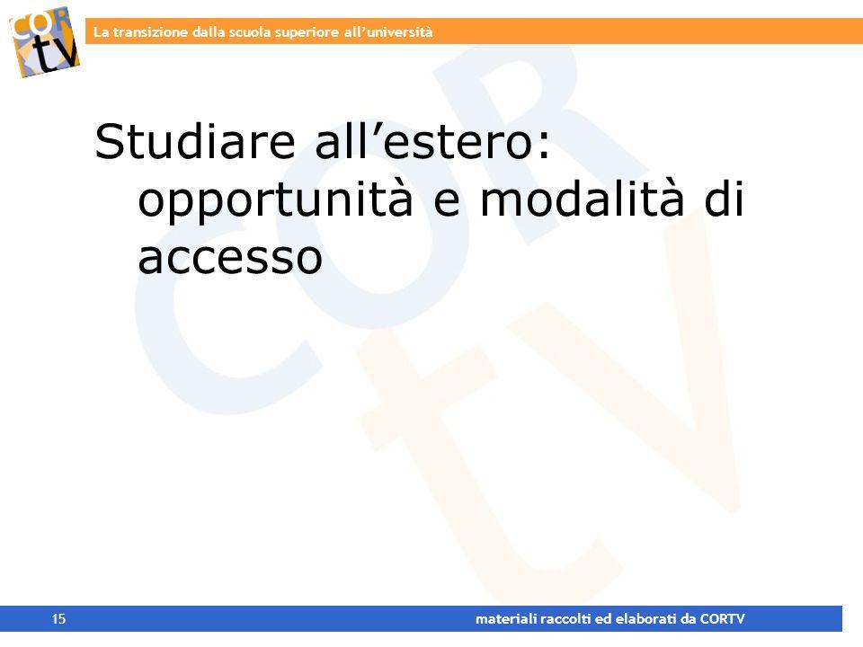 La transizione dalla scuola superiore alluniversità 15 materiali raccolti ed elaborati da CORTV Studiare allestero: opportunità e modalità di accesso