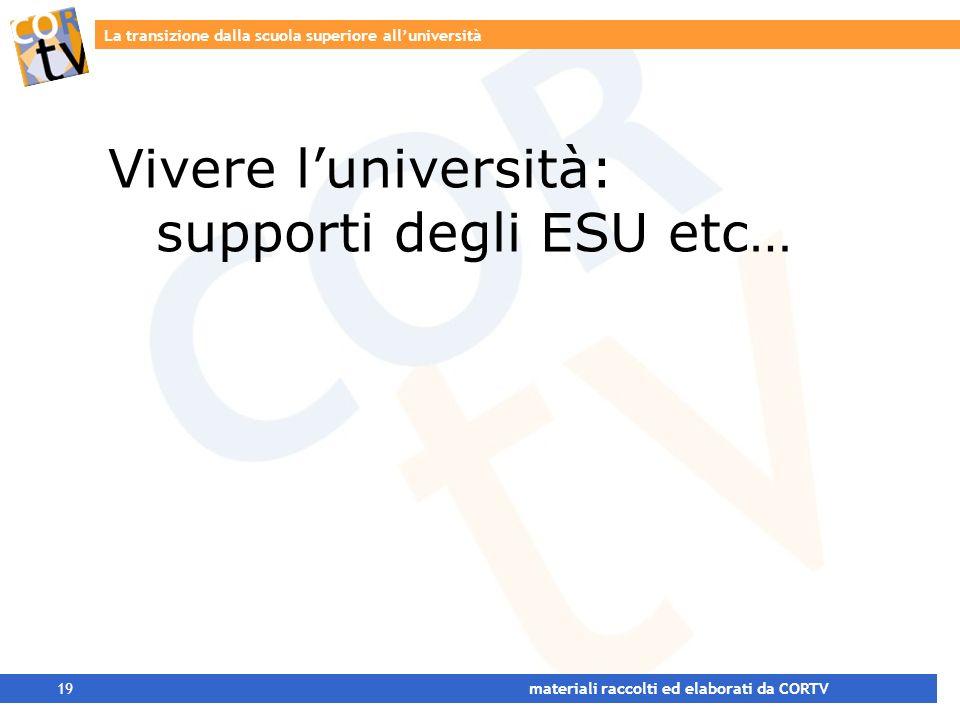 La transizione dalla scuola superiore alluniversità 19 materiali raccolti ed elaborati da CORTV Vivere luniversità: supporti degli ESU etc…