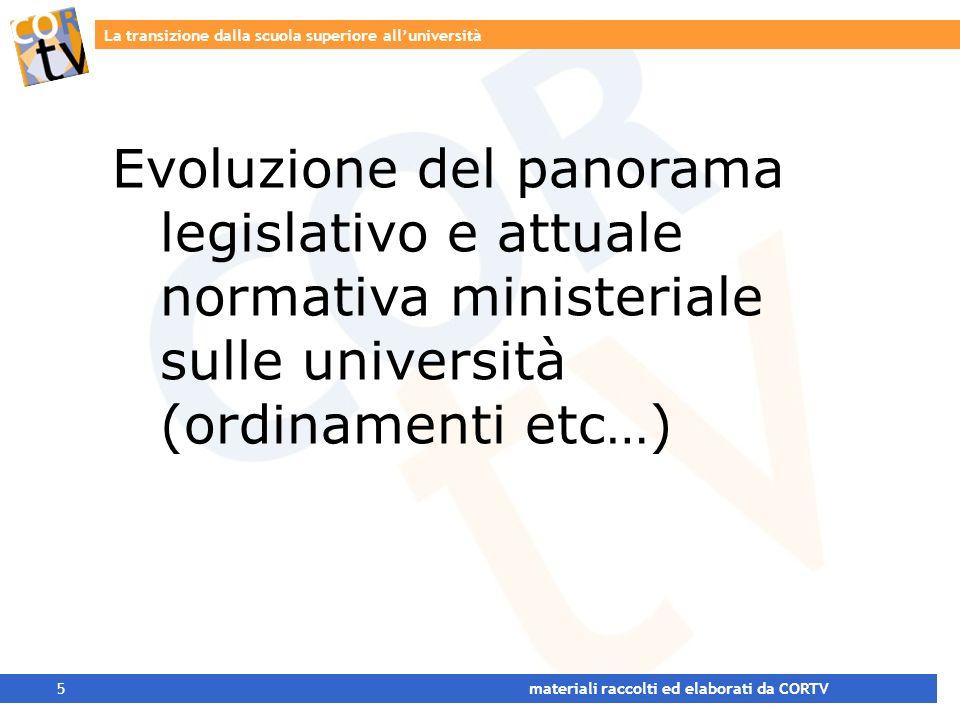La transizione dalla scuola superiore alluniversità 5 materiali raccolti ed elaborati da CORTV Evoluzione del panorama legislativo e attuale normativa ministeriale sulle università (ordinamenti etc…)
