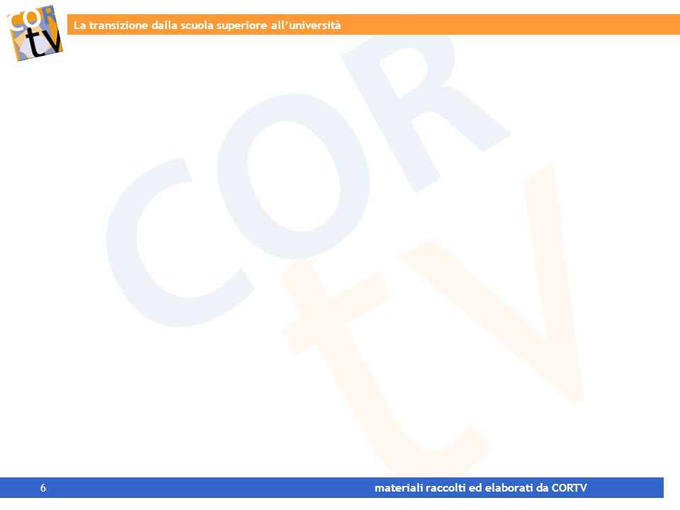 La transizione dalla scuola superiore alluniversità 6 materiali raccolti ed elaborati da CORTV