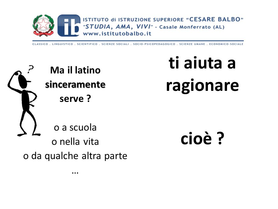 Ma il latinosinceramente serve .
